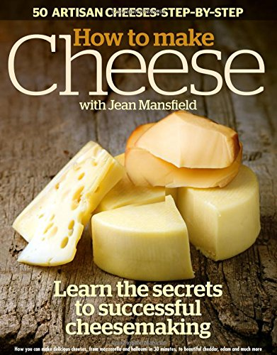9780473329747: How to Make Cheese: Learn the Secrets to Successful Cheesemaking