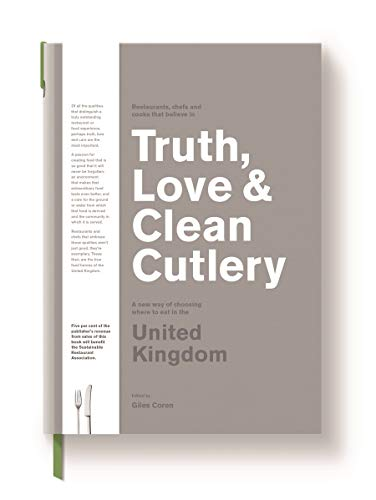 9780473432256: Truth, Love & Clean Cutlery: A Guide to the truly good restaurants and food experiences of the United Kingdom