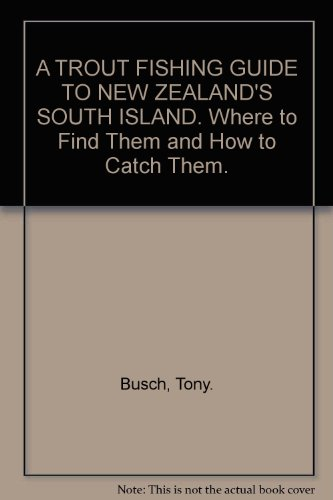 A Trout Fishing Guide To New Zealand's South Island - Where To Find Them and How to Catch Them.