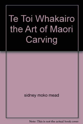 9780474001277: Te toi whakairo: The art of Maori carving