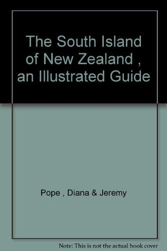 The South Island of New Zealand : An Illustrated Guide: Pope, Diana and Jeremy Pope