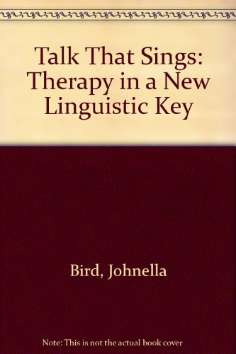 Talk That Sings: Therapy in a New: Bird, Johnella