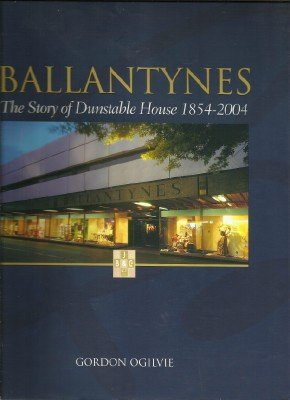 9780476005648: BALLANTYNES: The Story of Dunstable House 1854 - 2004