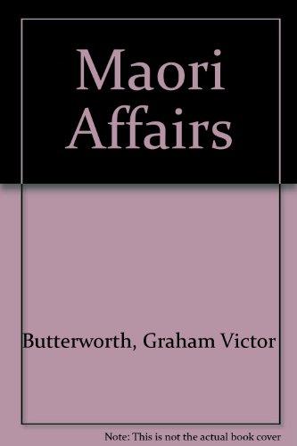 Maori Affairs - NGA Take Maori: Butterworth, Graham Victor; Young, H. R.