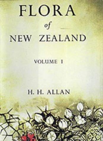 Flora of New Zealand. Vol 1, Indigenous: H. H. Allan