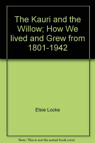 9780477012348: The Kauri and the Willow; How We lived and Grew from 1801-1942