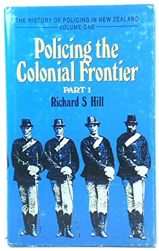 The History Of Policing In New Zealand Volume One Policing The Colonial Frontier The Theory And ...