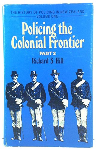 9780477013482: POLING THE COLONIAL FRONTIER Volume 1, Part 2. (THE HISTORY OF POLICING IN NEW ZEALAND)