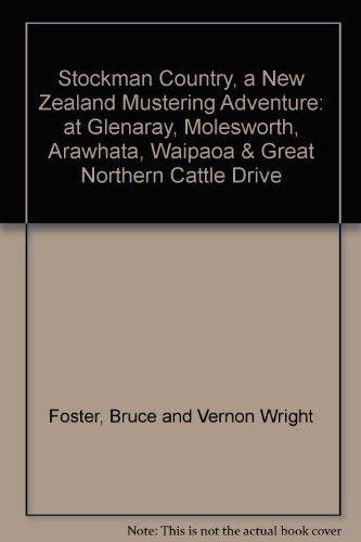 9780477015134: Stockman Country, a New Zealand Mustering Adventure: at Glenaray, Molesworth, Arawhata, Waipaoa & Great Northern Cattle Drive