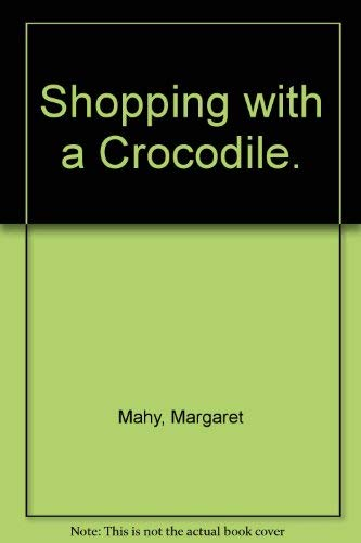 Shopping with a crocodile (Ready to read) (9780477040198) by Margaret Mahy
