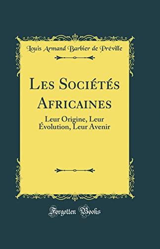 Les Socits Africaines Leur Origine, Leur volution,: Préville, Louis Armand