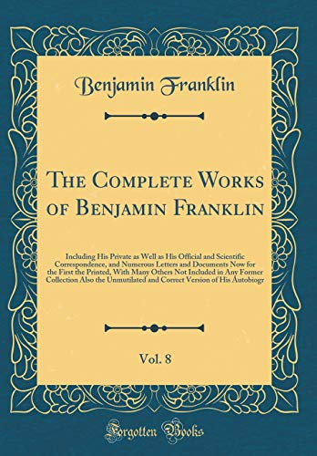 9780483027329: The Complete Works of Benjamin Franklin, Vol. 8: Including His Private as Well as His Official and Scientific Correspondence, and Numerous Letters and ... Included in Any Former Collection Also the
