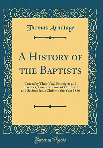 9780483032002: A History of the Baptists: Traced by Their Vital Principles and Practices, From the Time of Our Lord and Saviour Jesus Christ to the Year 1886 (Classic Reprint)
