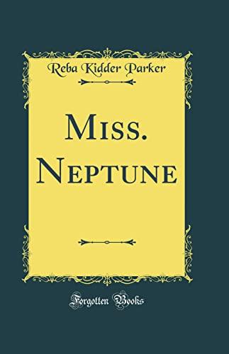 Miss. Neptune (Classic Reprint) (Hardback): Reba Kidder Parker