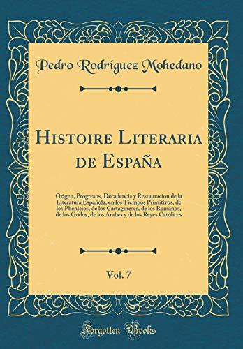 Histoire Literaria de España, Vol. 7: Origen,: Mohedano, Pedro RodrÃguez
