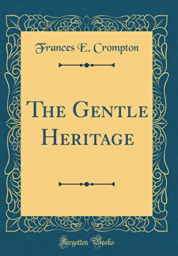 9780483098695: The Gentle Heritage (Classic Reprint)