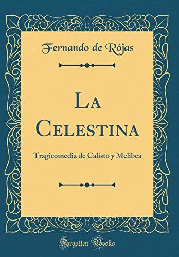 9780483139725: La Celestina: Tragicomedia de Calisto y Melibea (Classic Reprint) (Spanish Edition)