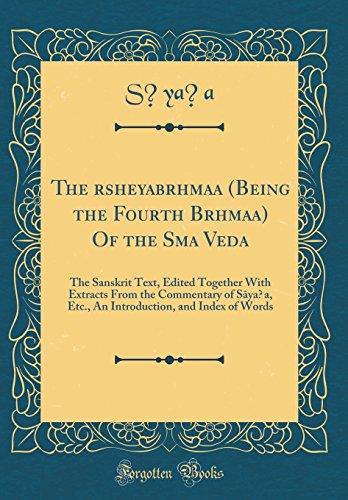The Ä€rsheyabrÄ�hmaá ‡a (Being the Fourth BrÄ�hmaá: SÄ�yaá ‡a, SÄ�yaá