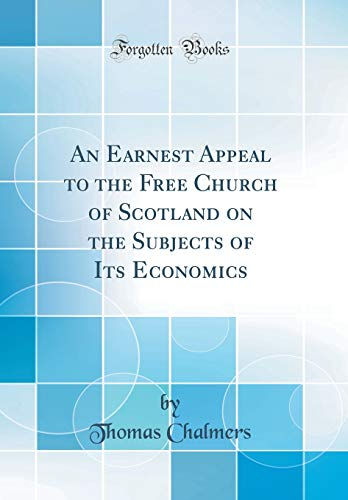 9780483260566: An Earnest Appeal to the Free Church of Scotland on the Subjects of Its Economics (Classic Reprint)