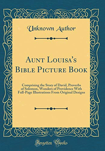 Aunt Louisa's Bible Picture Book: Comprising the: Author, Unknown