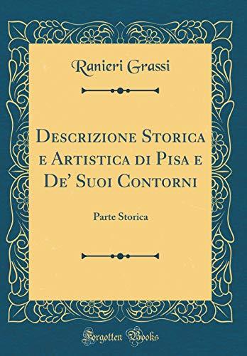 Descrizione Storica e Artistica di Pisa e: Grassi, Ranieri