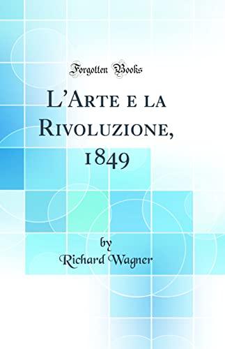 9780483355767: L'Arte e la Rivoluzione, 1849 (Classic Reprint)