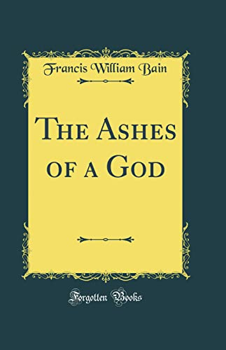 9780483364813: The Ashes of a God (Classic Reprint)