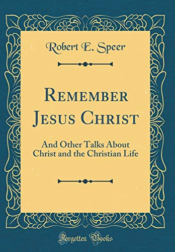 9780483385160: Remember Jesus Christ: And Other Talks About Christ and the Christian Life (Classic Reprint)