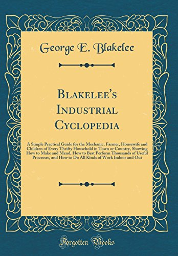 Blakelee s Industrial Cyclopedia: A Simple Practical: George E Blakelee