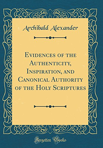 9780483403444: Evidences of the Authenticity, Inspiration, and Canonical Authority of the Holy Scriptures (Classic Reprint)