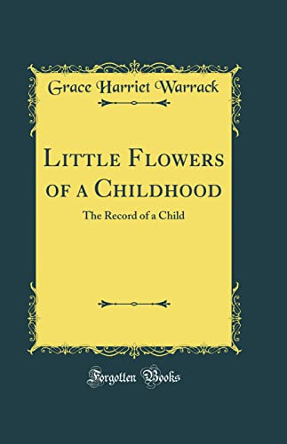 Little Flowers of a Childhood: The Record: Grace Harriet Warrack