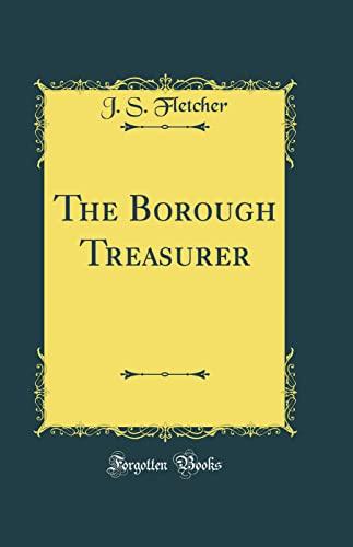 9780483436367: The Borough Treasurer (Classic Reprint)