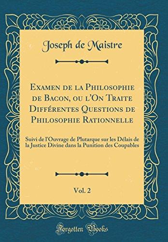 9780483475236: Examen de la Philosophie de Bacon, ou l'On Traite Différentes Questions de Philosophie Rationnelle, Vol. 2: Suivi de l'Ouvrage de Plutarque sur les ... Coupables (Classic Reprint) (French Edition)