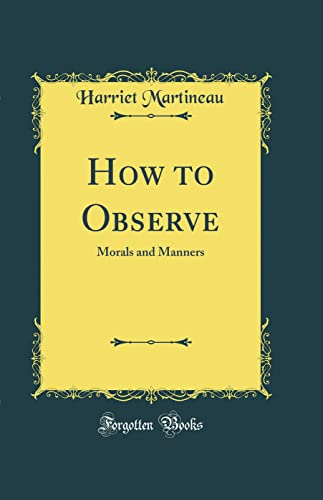 9780483507883: How to Observe: Morals and Manners (Classic Reprint)