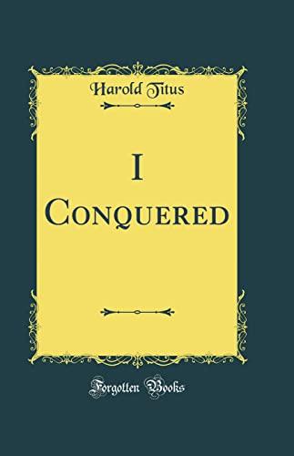 9780483514218: I Conquered (Classic Reprint)