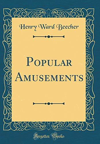 Popular Amusements (Classic Reprint) (Hardback): Henry Ward Beecher