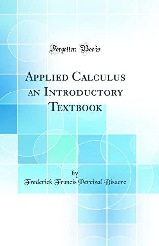 9780483523913: Applied Calculus an Introductory Textbook (Classic Reprint)