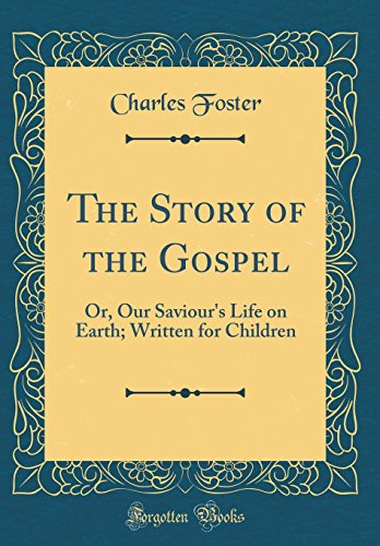 9780483538429: The Story of the Gospel: Or, Our Saviour's Life on Earth; Written for Children (Classic Reprint)