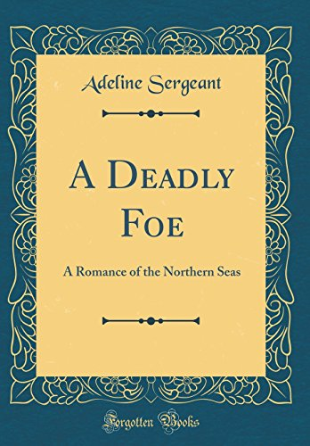 9780483555556: A Deadly Foe: A Romance of the Northern Seas (Classic Reprint)
