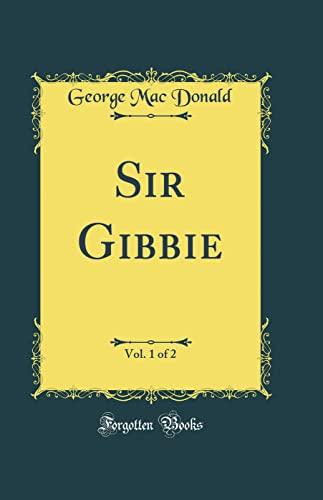 Sir Gibbie, Vol. 1 of 2 (Classic: George Mac Donald