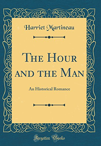 9780483727656: The Hour and the Man: An Historical Romance (Classic Reprint)