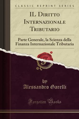 Il Diritto Internazionale Tributario: Parte Generale, La: Alessandro Garelli