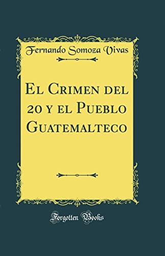 9780483751491: El Crimen del 20 y el Pueblo Guatemalteco (Classic Reprint) (Spanish Edition)