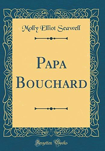 9780483761742: Papa Bouchard (Classic Reprint)