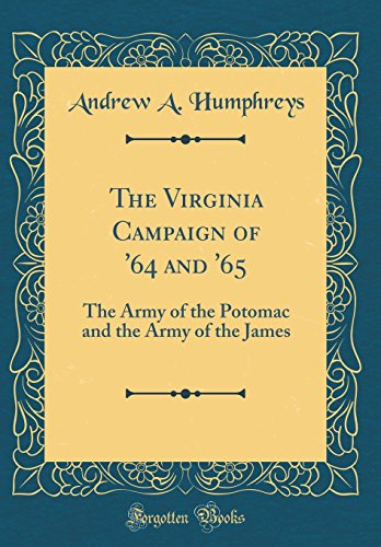 9780483824645: The Virginia Campaign of '64 and '65: The Army of the Potomac and the Army of the James (Classic Reprint)