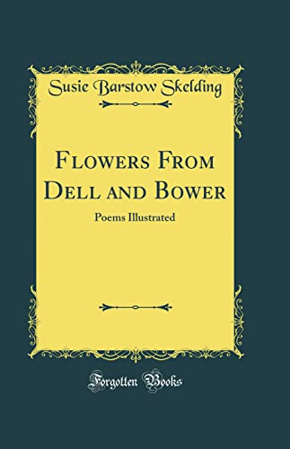Flowers from Dell and Bower: Poems Illustrated: Susie Barstow Skelding