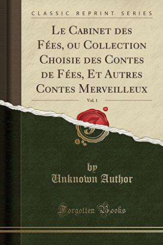 9780483902763: Le Cabinet des Fées, ou Collection Choisie des Contes de Fées, Et Autres Contes Merveilleux, Vol. 1 (Classic Reprint)