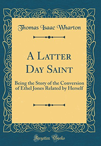 9780483936751: A Latter Day Saint: Being the Story of the Conversion of Ethel Jones Related by Herself (Classic Reprint)