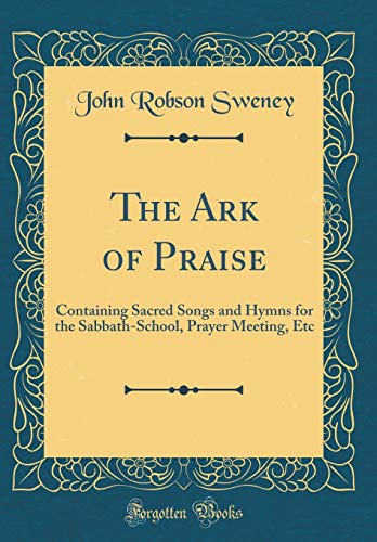 9780483967274: The Ark of Praise: Containing Sacred Songs and Hymns for the Sabbath-School, Prayer Meeting, Etc (Classic Reprint)