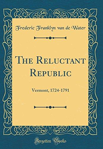 9780484030854: The Reluctant Republic: Vermont, 1724-1791 (Classic Reprint)